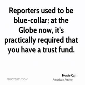 Howie Carr - Reporters used to be blue-collar; at the Globe now, it's practically required that you have a trust fund.