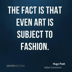 The fact is that even art is subject to fashion.