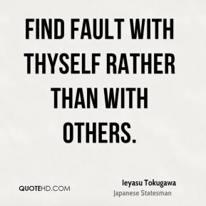 Find fault with thyself rather than with others.
