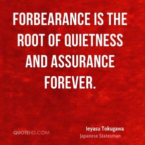 Forbearance is the root of quietness and assurance forever.