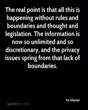Ira Glasser - The real point is that all this is happening without rules and boundaries and thought and legislation. The information is now so unlimited and so discretionary, and the privacy issues spring from that lack of boundaries.