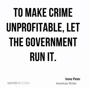 Irene Peter - To make crime unprofitable, let the government run it.
