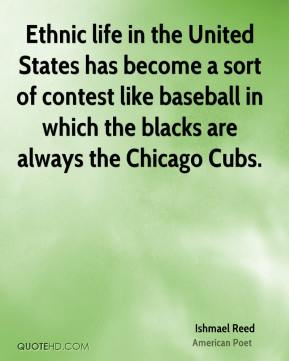 Ethnic life in the United States has become a sort of contest like baseball in which the blacks are always the Chicago Cubs.
