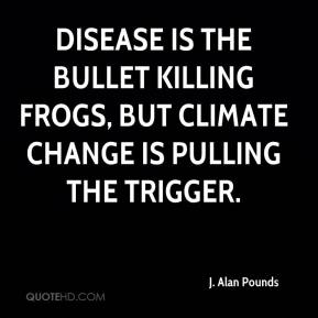 J. Alan Pounds - Disease is the bullet killing frogs, but climate change is pulling the trigger.