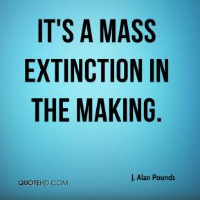 J. Alan Pounds - It's a mass extinction in the making.