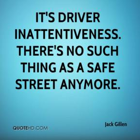 It's driver inattentiveness. There's no such thing as a safe street anymore.