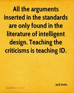 Jack Krebs - All the arguments inserted in the standards are only found in the literature of intelligent design. Teaching the criticisms is teaching ID.