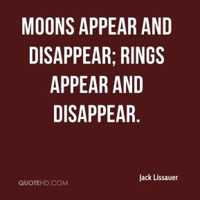 Jack Lissauer - Moons appear and disappear; rings appear and disappear.