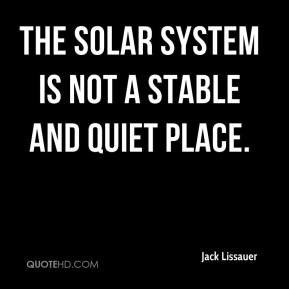 Jack Lissauer - The solar system is not a stable and quiet place.