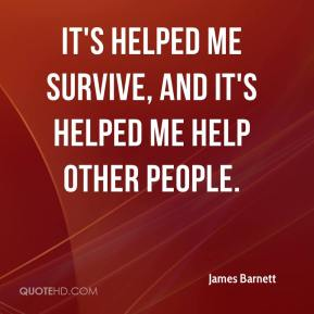 James Barnett - It's helped me survive, and it's helped me help other people.