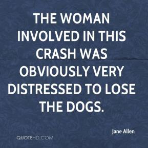 Jane Allen - The woman involved in this crash was obviously very distressed to lose the dogs.