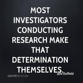Jane Duffield  - Most investigators conducting research make that determination themselves.