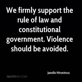 Janelle Hironimus  - We firmly support the rule of law and constitutional government. Violence should be avoided.
