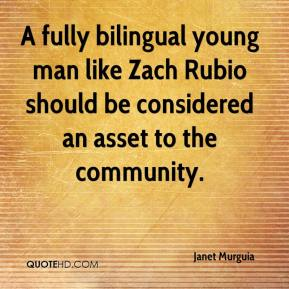 Janet Murguia  - A fully bilingual young man like Zach Rubio should be considered an asset to the community.