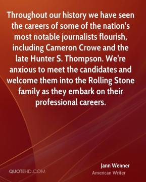 Throughout our history we have seen the careers of some of the nation's most notable journalists flourish, including Cameron Crowe and the late Hunter S. Thompson. We're anxious to meet the candidates and welcome them into the Rolling Stone family as they embark on their professional careers.