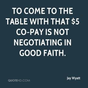 Jay Wyatt  - To come to the table with that $5 co-pay is not negotiating in good faith.