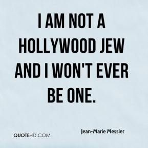 Jean-Marie Messier - I am not a Hollywood Jew and I won't ever be one.
