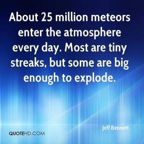 About 25 million meteors enter the atmosphere every day. Most are tiny streaks, but some are big enough to explode.