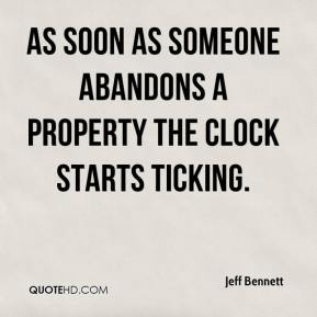 Jeff Bennett  - As soon as someone abandons a property the clock starts ticking.