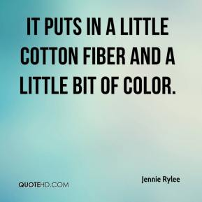 Jennie Rylee  - It puts in a little cotton fiber and a little bit of color.