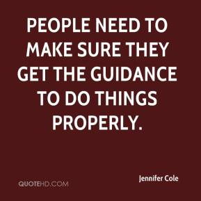 Jennifer Cole  - People need to make sure they get the guidance to do things properly.