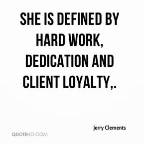Jerry Clements  - She is defined by hard work, dedication and client loyalty.