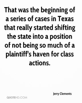 Jerry Clements  - That was the beginning of a series of cases in Texas that really started shifting the state into a position of not being so much of a plaintiff's haven for class actions.