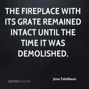 Jesse Teitelbaum  - The fireplace with its grate remained intact until the time it was demolished.