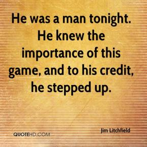Jim Litchfield  - He was a man tonight. He knew the importance of this game, and to his credit, he stepped up.