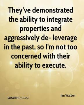 Jim Walden  - They've demonstrated the ability to integrate properties and aggressively de- leverage in the past, so I'm not too concerned with their ability to execute.