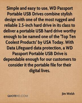 Simple and easy to use, WD Passport Portable USB Drives combine stylish design with one of the most rugged and reliable 2.5-inch hard drive in its class to deliver a portable USB hard drive worthy enough to be named one of the 'Top Ten Coolest Products' by USA Today. With Data Lifeguard data protection, a WD Passport Portable USB Drive is dependable enough for our customers to consider it the portable file for their digital lives.