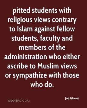 Joe Glover  - pitted students with religious views contrary to Islam against fellow students, faculty and members of the administration who either ascribe to Muslim views or sympathize with those who do.