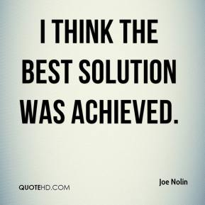 Joe Nolin  - I think the best solution was achieved.