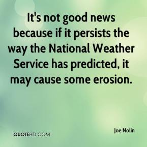 Joe Nolin  - It's not good news because if it persists the way the National Weather Service has predicted, it may cause some erosion.