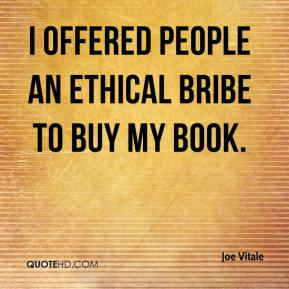 Joe Vitale  - I offered people an ethical bribe to buy my book.