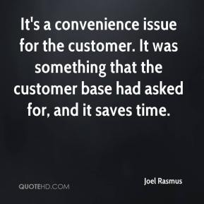 Joel Rasmus  - It's a convenience issue for the customer. It was something that the customer base had asked for, and it saves time.