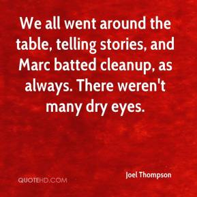 Joel Thompson  - We all went around the table, telling stories, and Marc batted cleanup, as always. There weren't many dry eyes.