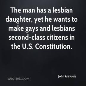 John Aravosis  - The man has a lesbian daughter, yet he wants to make gays and lesbians second-class citizens in the U.S. Constitution.
