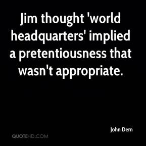 John Dern  - Jim thought 'world headquarters' implied a pretentiousness that wasn't appropriate.