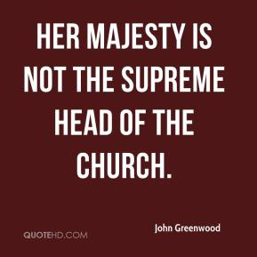 Her Majesty is not the supreme head of the church.