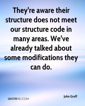 John Groff  - They're aware their structure does not meet our structure code in many areas. We've already talked about some modifications they can do.