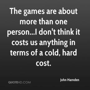 The games are about more than one person...I don't think it costs us anything in terms of a cold, hard cost.