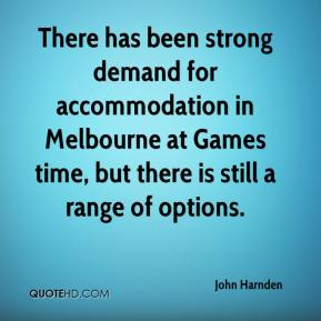 John Harnden  - There has been strong demand for accommodation in Melbourne at Games time, but there is still a range of options.