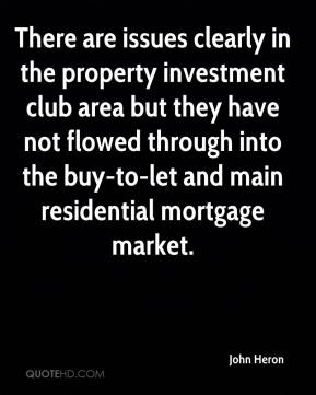 There are issues clearly in the property investment club area but they have not flowed through into the buy-to-let and main residential mortgage market.
