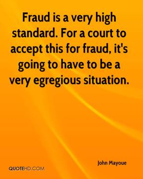 Fraud is a very high standard. For a court to accept this for fraud, it's going to have to be a very egregious situation.