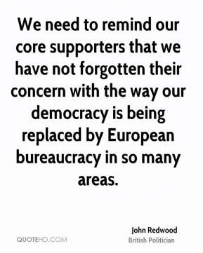 John Redwood - We need to remind our core supporters that we have not forgotten their concern with the way our democracy is being replaced by European bureaucracy in so many areas.