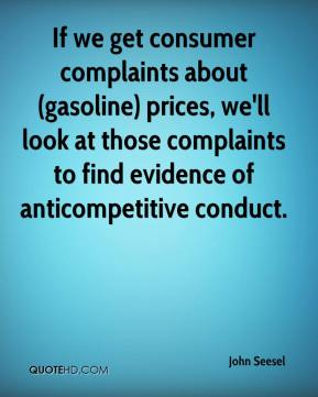 John Seesel  - If we get consumer complaints about (gasoline) prices, we'll look at those complaints to find evidence of anticompetitive conduct.