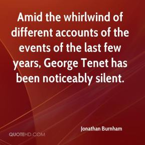 Jonathan Burnham  - Amid the whirlwind of different accounts of the events of the last few years, George Tenet has been noticeably silent.