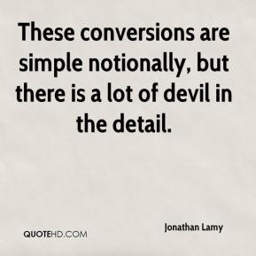 Jonathan Lamy  - These conversions are simple notionally, but there is a lot of devil in the detail.