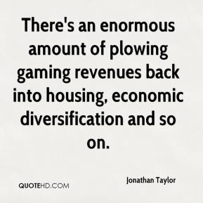 Jonathan Taylor  - There's an enormous amount of plowing gaming revenues back into housing, economic diversification and so on.